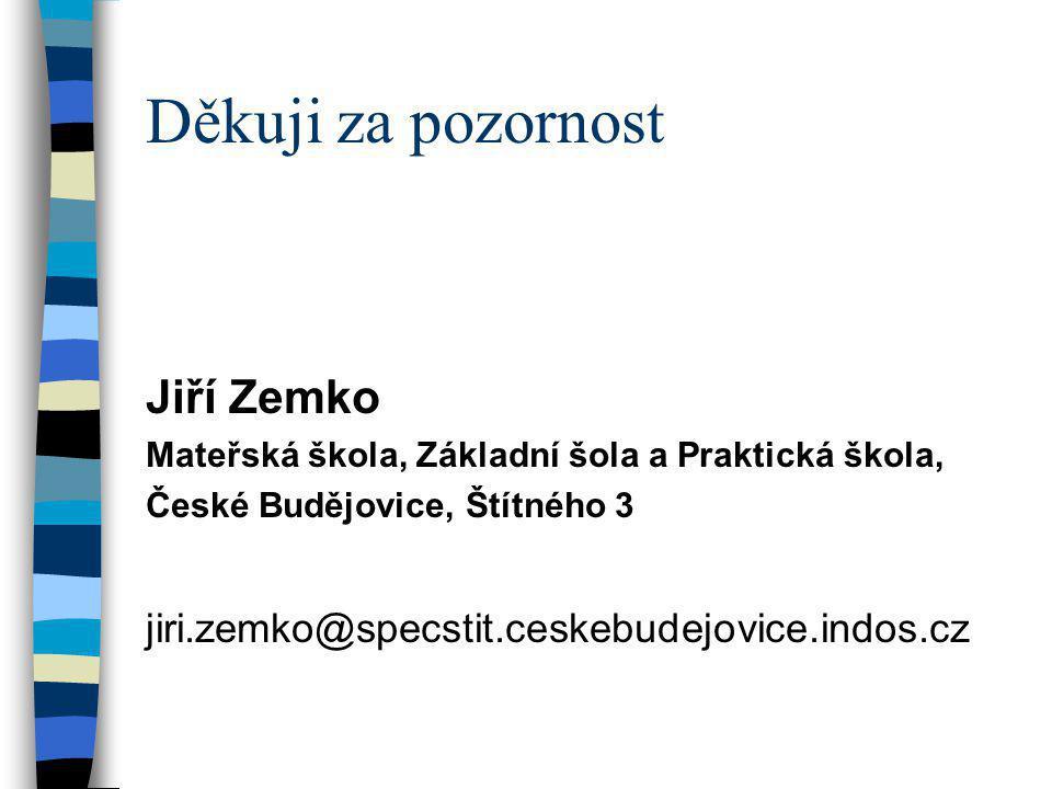 Děkuji za pozornost Jiří Zemko Mateřská škola, Základní šola a Praktická škola, České Budějovice, Štítného 3 jiri.zemko@specstit.ceskebudejovice.indos