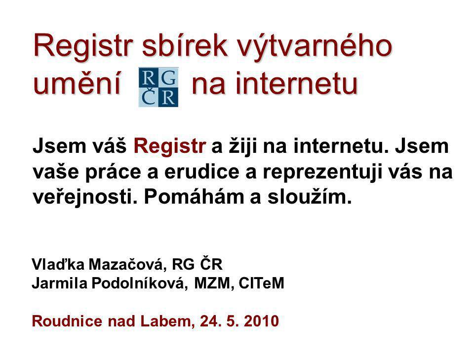 Registr sbírek výtvarného umění na internetu Jsem váš Registr a žiji na internetu. Jsem vaše práce a erudice a reprezentuji vás na veřejnosti. Pomáhám
