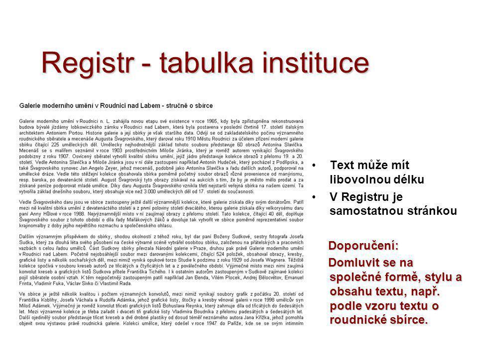 Registr - tabulka instituce •Text může mít libovolnou délku •V Registru je samostatnou stránkou Doporučení: Doporučení: Domluvit se na společné formě,
