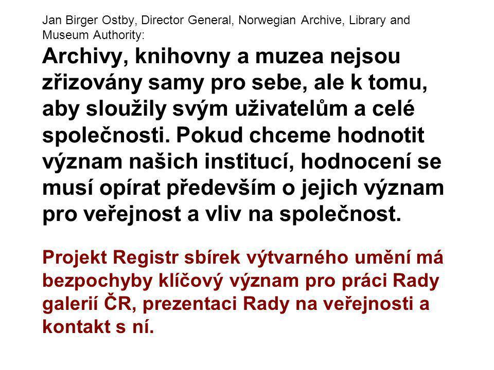 Jan Birger Ostby, Director General, Norwegian Archive, Library and Museum Authority: Archivy, knihovny a muzea nejsou zřizovány samy pro sebe, ale k t