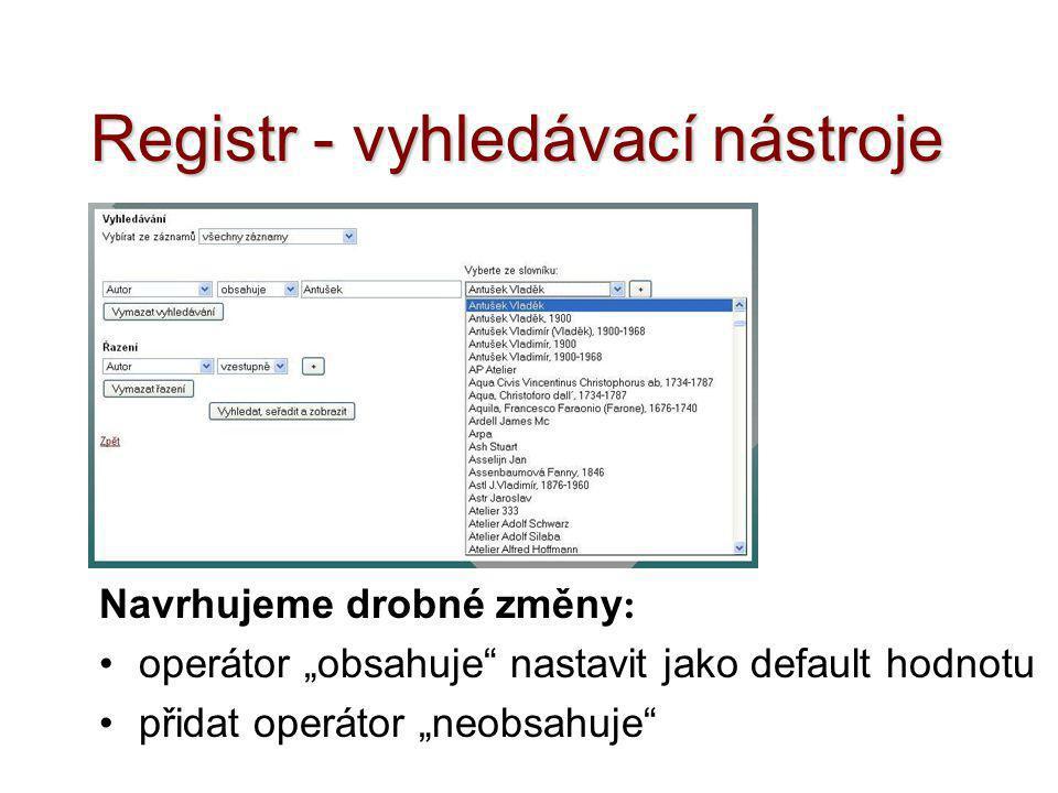 """Registr - vyhledávací nástroje Navrhujeme drobné změny : •operátor """"obsahuje"""" nastavit jako default hodnotu •přidat operátor """"neobsahuje"""""""