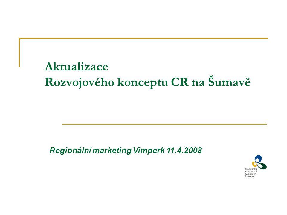 Aktualizace Rozvojového konceptu CR na Šumavě Regionální marketing Vimperk 11.4.2008