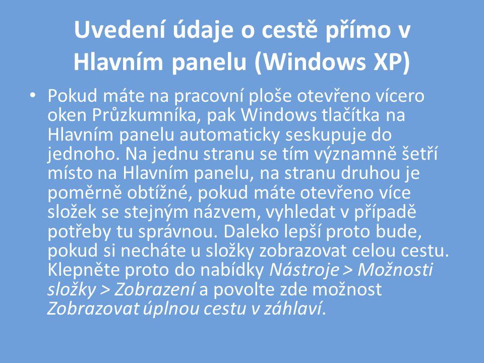 Uvedení údaje o cestě přímo v Hlavním panelu (Windows XP) • Pokud máte na pracovní ploše otevřeno vícero oken Průzkumníka, pak Windows tlačítka na Hlavním panelu automaticky seskupuje do jednoho.