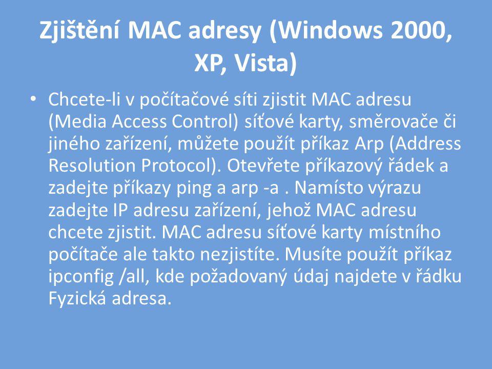 Zjištění MAC adresy (Windows 2000, XP, Vista) • Chcete-li v počítačové síti zjistit MAC adresu (Media Access Control) síťové karty, směrovače či jiného zařízení, můžete použít příkaz Arp (Address Resolution Protocol).