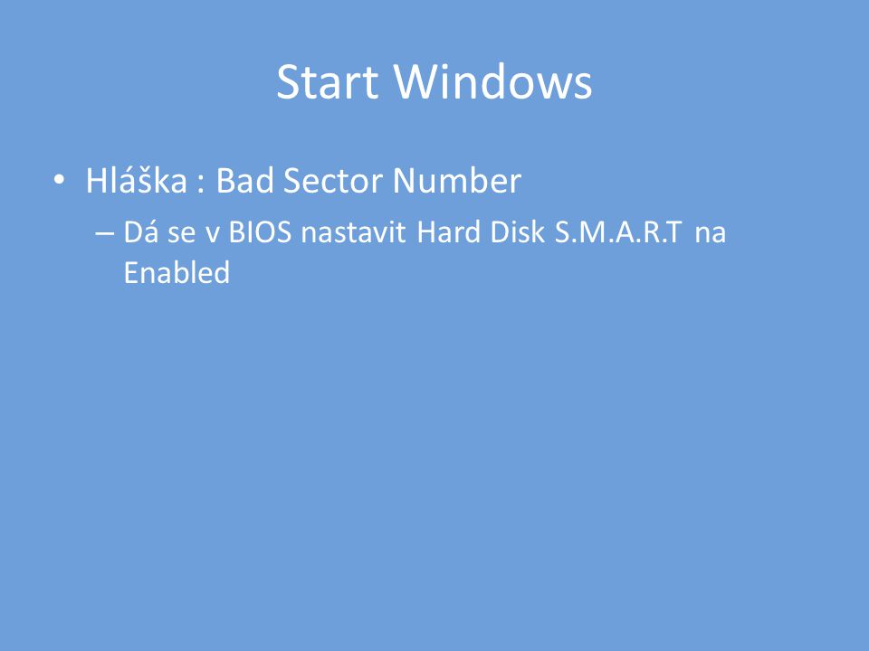 Start Windows • Hláška : Bad Sector Number – Dá se v BIOS nastavit Hard Disk S.M.A.R.T na Enabled