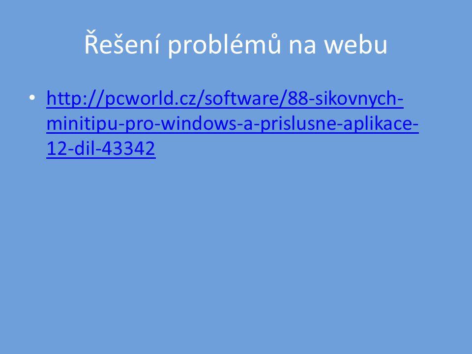 Řešení problémů na webu • http://pcworld.cz/software/88-sikovnych- minitipu-pro-windows-a-prislusne-aplikace- 12-dil-43342 http://pcworld.cz/software/88-sikovnych- minitipu-pro-windows-a-prislusne-aplikace- 12-dil-43342