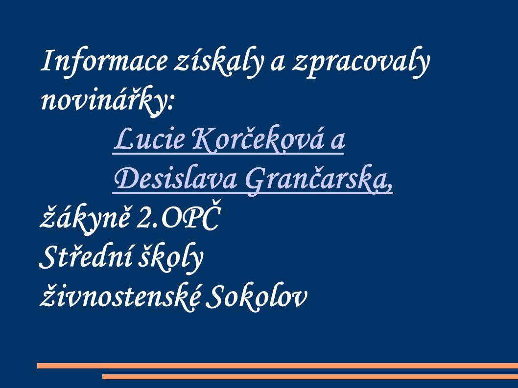 Informace získaly a zpracovaly novinářky: Lucie Korčeková a Desislava Grančarska, žákyně 2.OPČ Střední školy živnostenské Sokolov