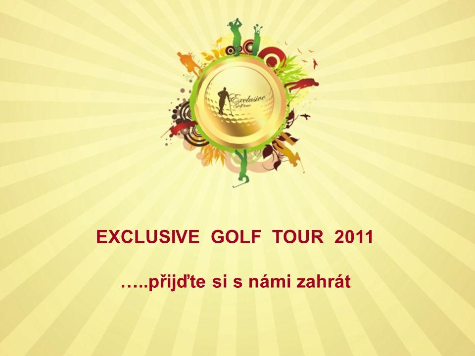 EXCLUSIVE GOLF TOUR 2011 …..přijďte si s námi zahrát