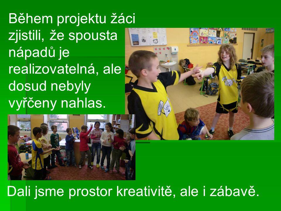 Během projektu žáci zjistili, že spousta nápadů je realizovatelná, ale dosud nebyly vyřčeny nahlas.