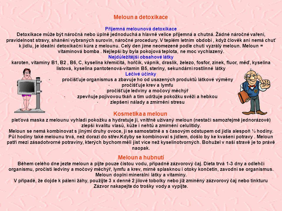 Meloun a detoxikace Příjemná melounová detoxikace Detoxikace může být náročná nebo úplně jednoduchá a hlavně velice příjemná a chutná. Žádné náročné v