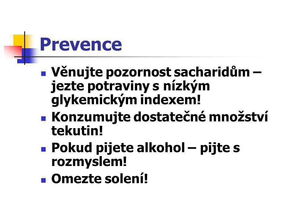 Prevence  Věnujte pozornost sacharidům – jezte potraviny s nízkým glykemickým indexem!  Konzumujte dostatečné množství tekutin!  Pokud pijete alkoh