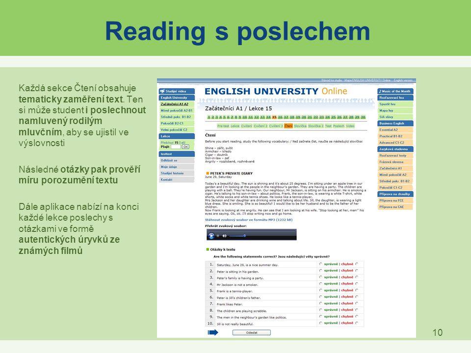 10 Reading s poslechem Každá sekce Čtení obsahuje tematicky zaměření text. Ten si může student i poslechnout namluvený rodilým mluvčním, aby se ujisti