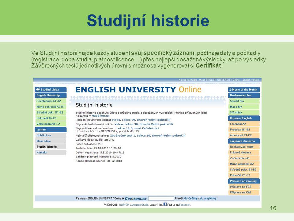 16 Studijní historie Ve Studijní historii najde každý student svůj specifický záznam, počínaje daty a počítadly (registrace, doba studia, platnost lic