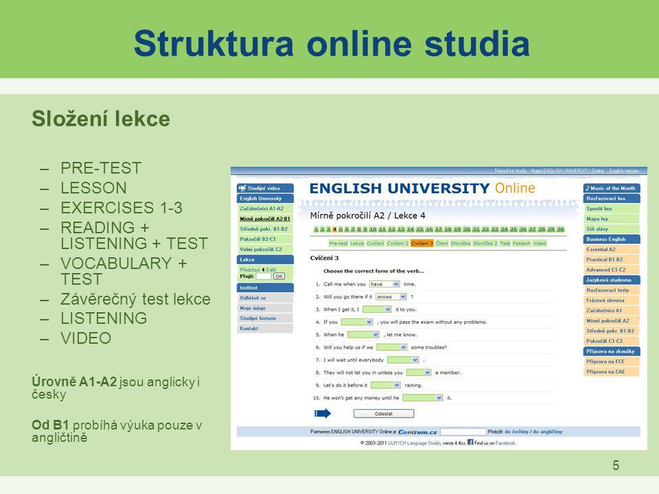 5 Struktura online studia Složení lekce –PRE-TEST –LESSON –EXERCISES 1-3 –READING + LISTENING + TEST –VOCABULARY + TEST –Závěrečný test lekce –LISTENI