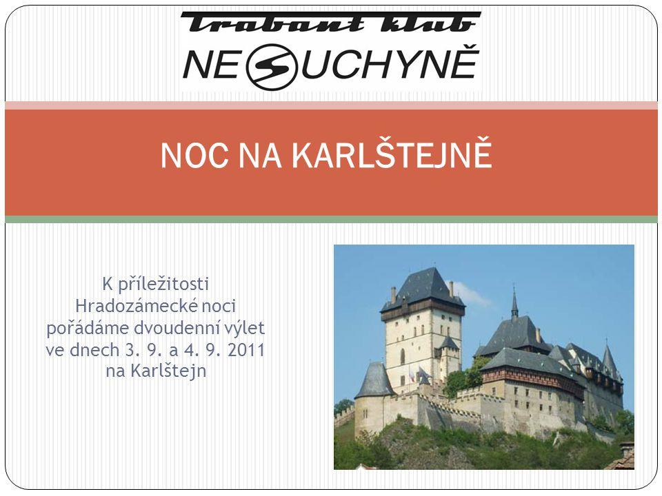 K příležitosti Hradozámecké noci pořádáme dvoudenní výlet ve dnech 3. 9. a 4. 9. 2011 na Karlštejn NOC NA KARLŠTEJNĚ