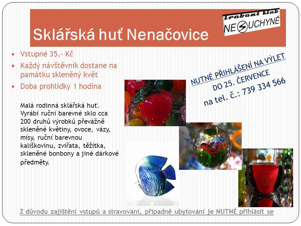 Vstupné 35,- Kč  Každý návštěvník dostane na památku skleněný květ  Doba prohlídky 1 hodina Malá rodinná sklářská huť. Vyrábí ruční barevné sklo c