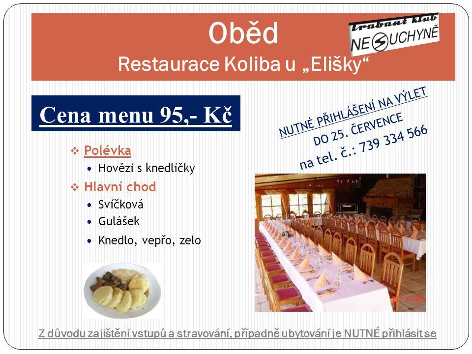 """Oběd Restaurace Koliba u """"Elišky"""" Cena menu 95,- Kč  Polévka  Hovězí s knedlíčky  Hlavní chod  Svíčková  Gulášek  Knedlo, vepřo, zelo N U T N É"""