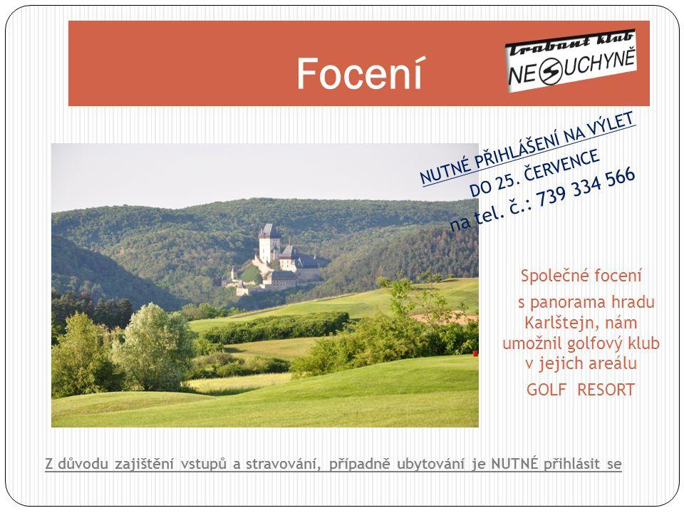 Focení Společné focení s panorama hradu Karlštejn, nám umožnil golfový klub v jejich areálu GOLF RESORT Z důvodu zajištění vstupů a stravování, případ