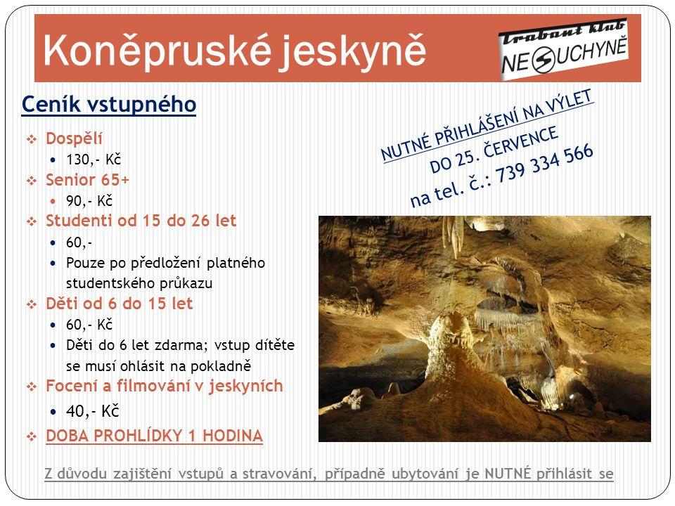 Ceník vstupného Koněpruské jeskyně Z důvodu zajištění vstupů a stravování, případně ubytování je NUTNÉ přihlásit se  Dospělí  130,- Kč  Senior 65+
