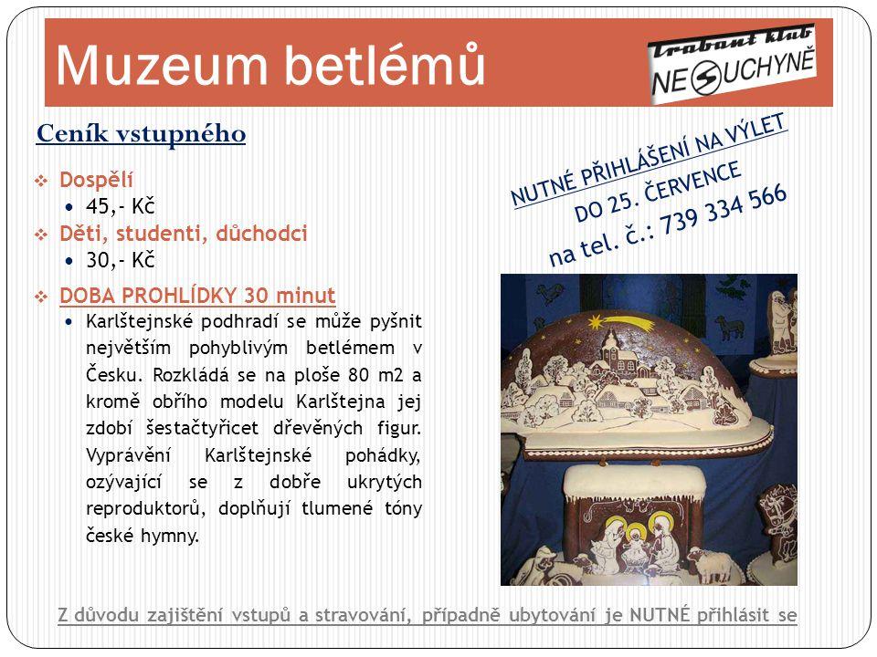 Ceník vstupného Muzeum betlémů Z důvodu zajištění vstupů a stravování, případně ubytování je NUTNÉ přihlásit se  Dospělí  45,- Kč  Děti, studenti,