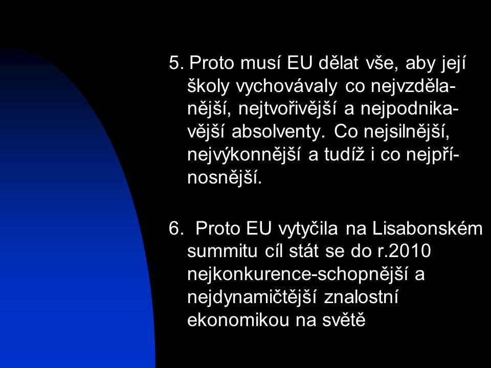 5. Proto musí EU dělat vše, aby její školy vychovávaly co nejvzděla- nější, nejtvořivější a nejpodnika- vější absolventy. Co nejsilnější, nejvýkonnějš