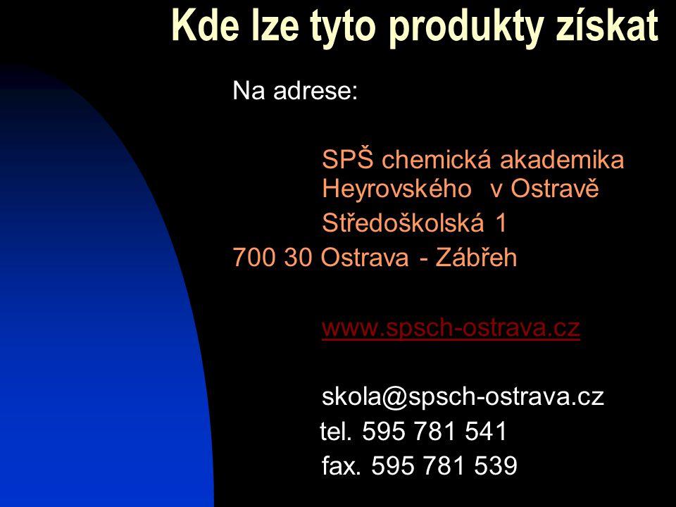 Kde lze tyto produkty získat Na adrese: SPŠ chemická akademika Heyrovského v Ostravě Středoškolská 1 700 30 Ostrava - Zábřeh www.spsch-ostrava.cz skol