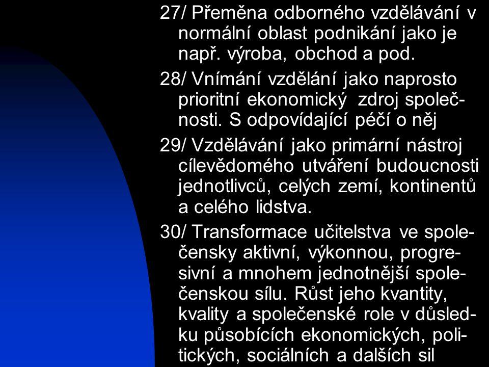 27/ Přeměna odborného vzdělávání v normální oblast podnikání jako je např. výroba, obchod a pod. 28/ Vnímání vzdělání jako naprosto prioritní ekonomic