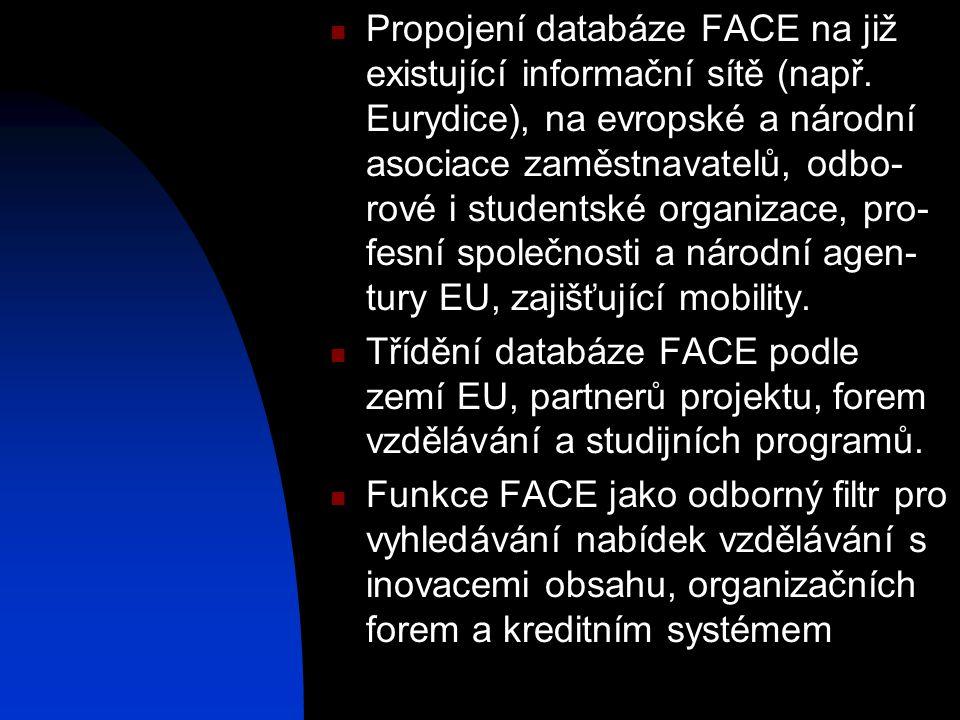  Propojení databáze FACE na již existující informační sítě (např. Eurydice), na evropské a národní asociace zaměstnavatelů, odbo- rové i studentské o