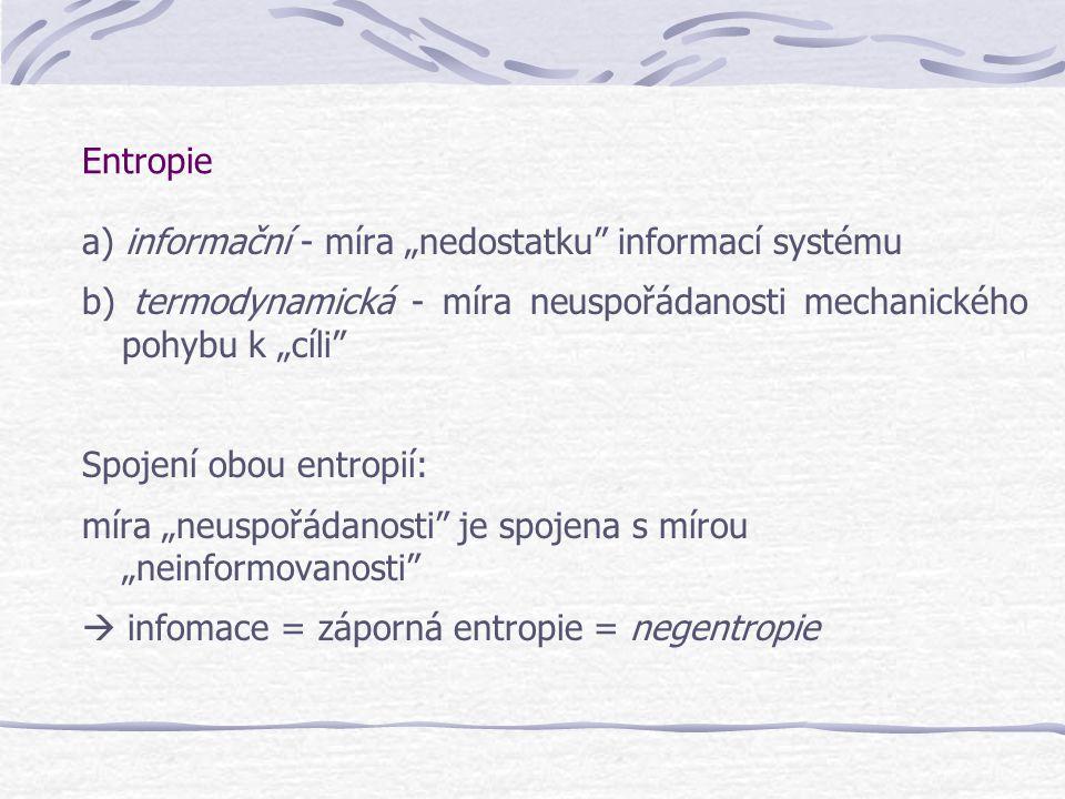 """Entropie a) informační - míra """"nedostatku"""" informací systému b) termodynamická - míra neuspořádanosti mechanického pohybu k """"cíli"""" Spojení obou entrop"""
