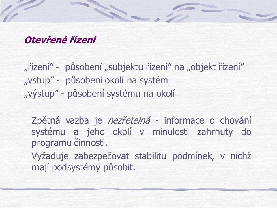 """Otevřené řízení """"řízení"""" - působení """"subjektu řízení"""" na """"objekt řízení"""" """"vstup"""" - působení okolí na systém """"výstup"""" - působení systému na okolí Zpětn"""