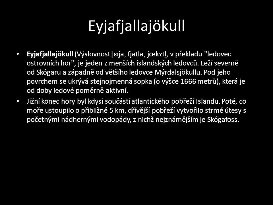 Eyjafjallajökull • Eyjafjallajökull (Výslovnost|ɛɪja, fjatla, jœkʏtl̥, v překladu