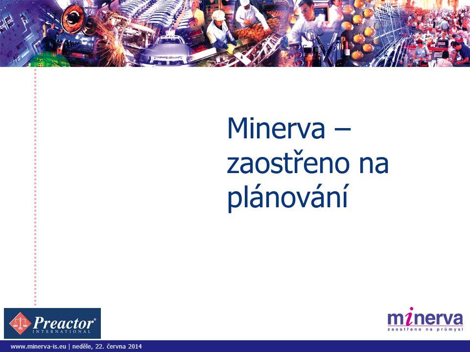 www.minerva-is.eu | neděle, 22. června 2014 Minerva – zaostřeno na plánování