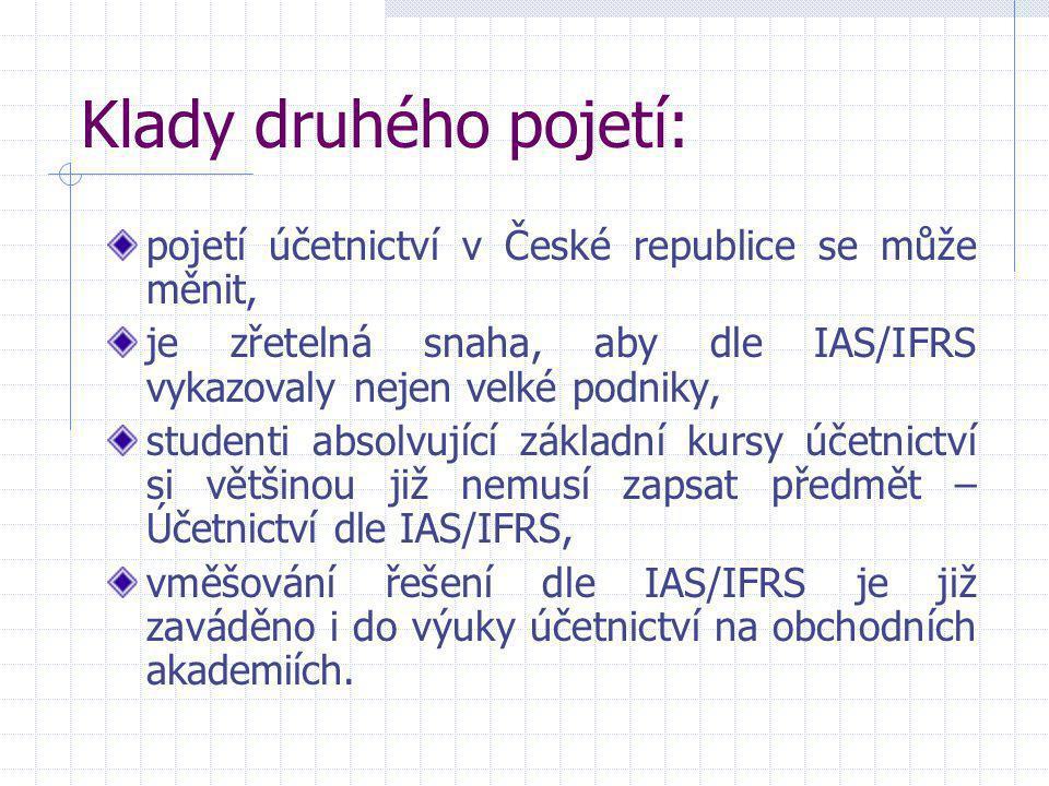 Klady druhého pojetí: pojetí účetnictví v České republice se může měnit, je zřetelná snaha, aby dle IAS/IFRS vykazovaly nejen velké podniky, studenti