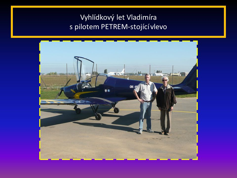 … • Vyhlídkové lety se uskutečnily z letiště v Brně-Tuřanech 2.10. 2011 a 15.8. 2012 na Ultra lehkém letounu typu SOVA s pilotem p. Petrem -vedoucím l