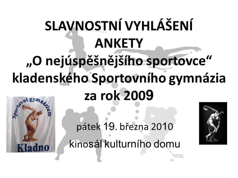 ANKETA O NEJÚSPĚŠNĚJŠÍHO SPORTOVCE KLADENSKÉHO SPORTOVNÍHO GYMNÁZIA ZA ROK 2009 vyhlášení kategorie KMENOVÍ SPORTOVCI 1 7.