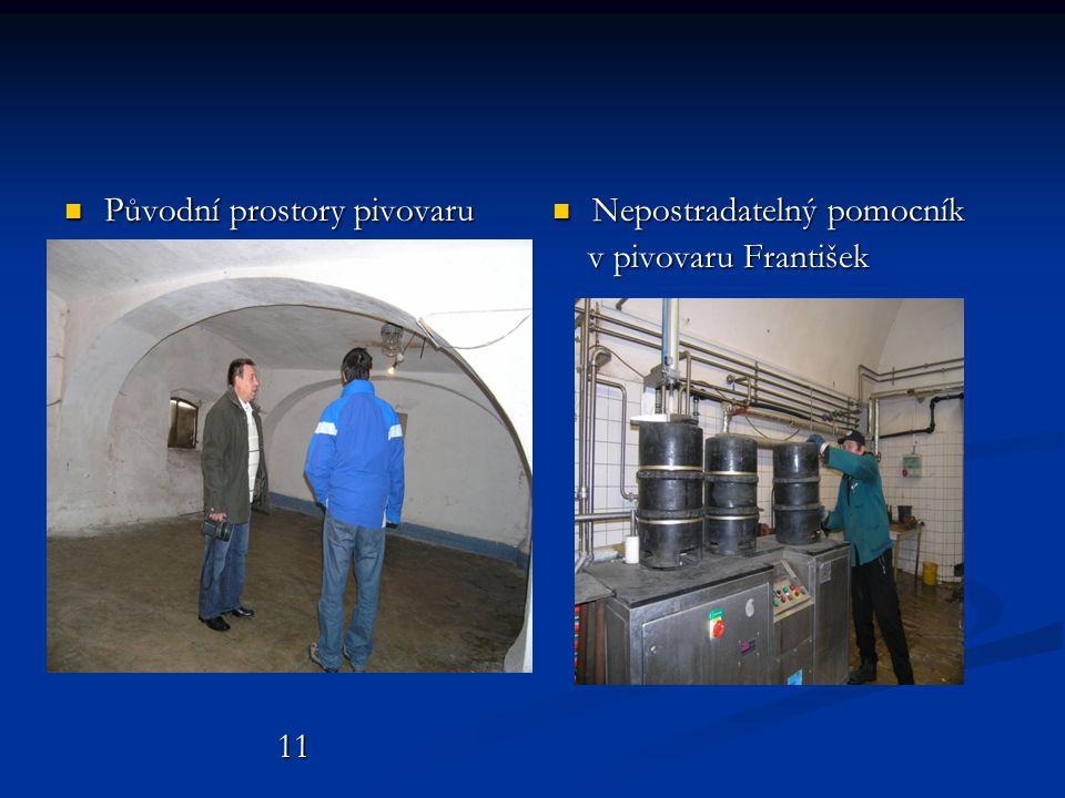  Původní prostory pivovaru 11 11  Nepostradatelný pomocník v pivovaru František
