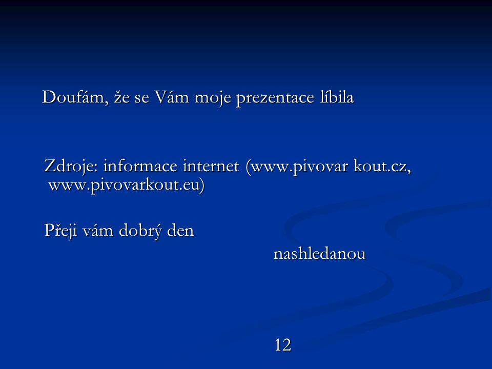 Doufám, že se Vám moje prezentace líbila Doufám, že se Vám moje prezentace líbila Zdroje: informace internet (www.pivovar kout.cz, www.pivovarkout.eu)