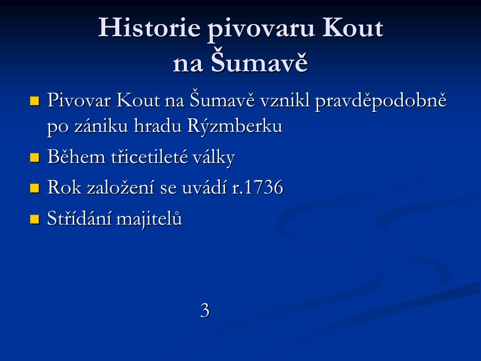 Historie pivovaru Kout na Šumavě  Pivovar Kout na Šumavě vznikl pravděpodobně po zániku hradu Rýzmberku  Během třicetileté války  Rok založení se u