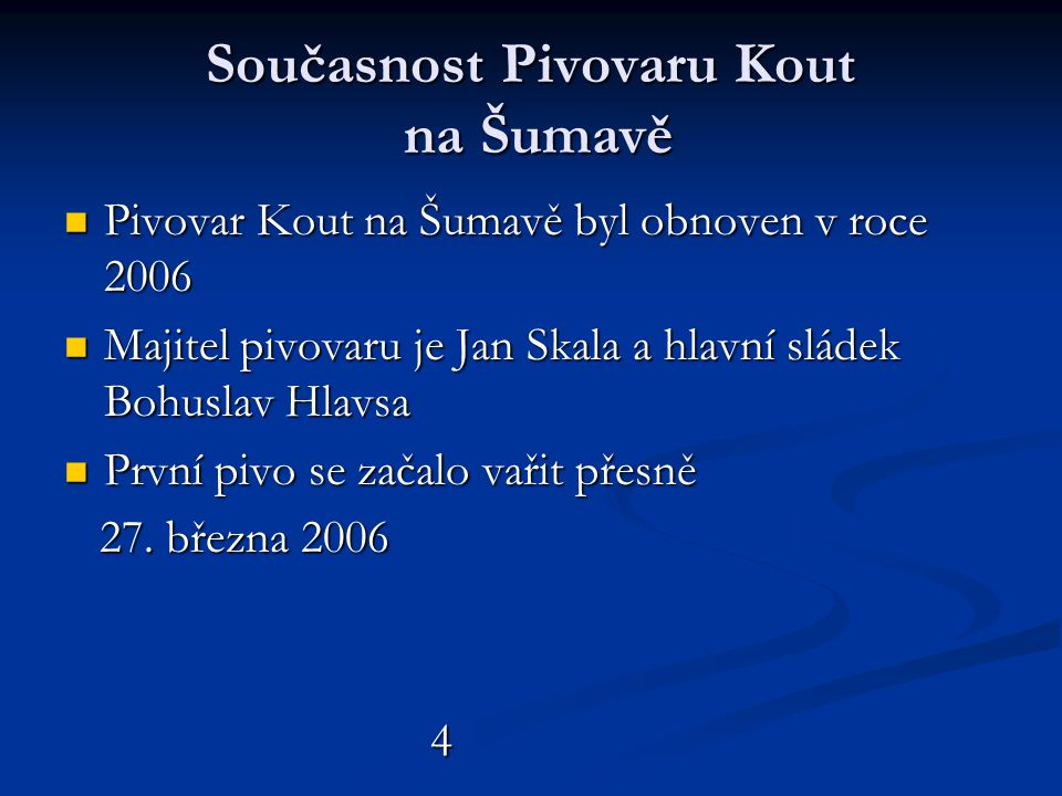 Současnost Pivovaru Kout na Šumavě  Pivovar Kout na Šumavě byl obnoven v roce 2006  Majitel pivovaru je Jan Skala a hlavní sládek Bohuslav Hlavsa 