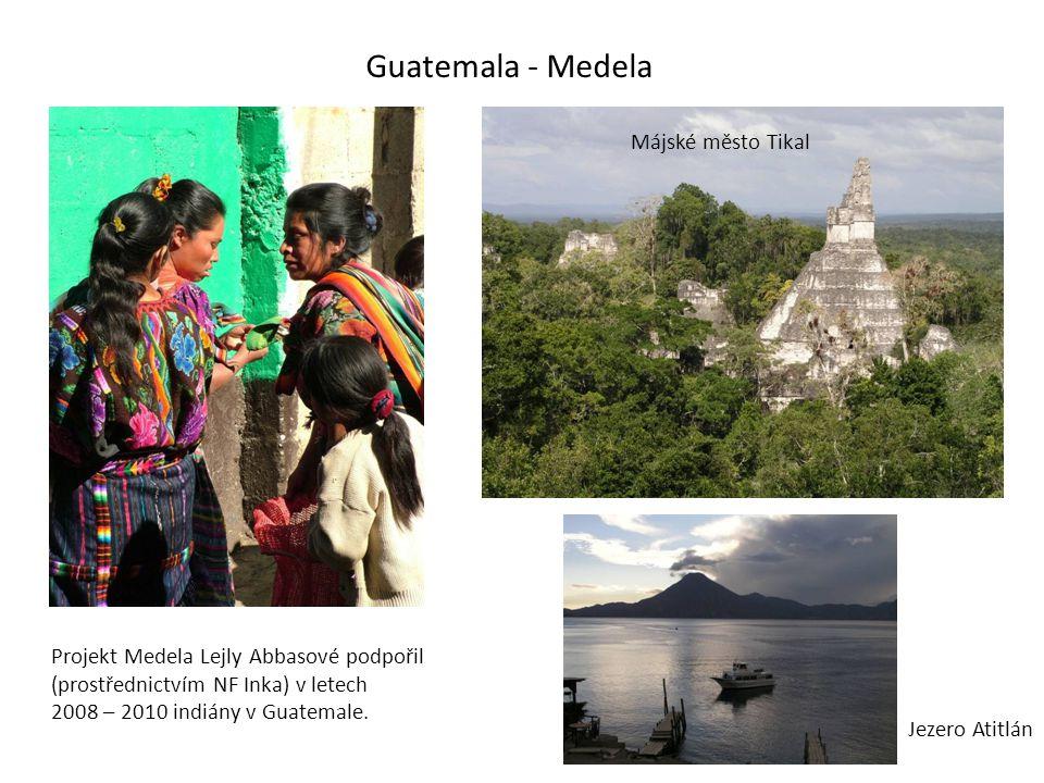 Guatemala - Medela Projekt Medela Lejly Abbasové podpořil (prostřednictvím NF Inka) v letech 2008 – 2010 indiány v Guatemale. Májské město Tikal Jezer
