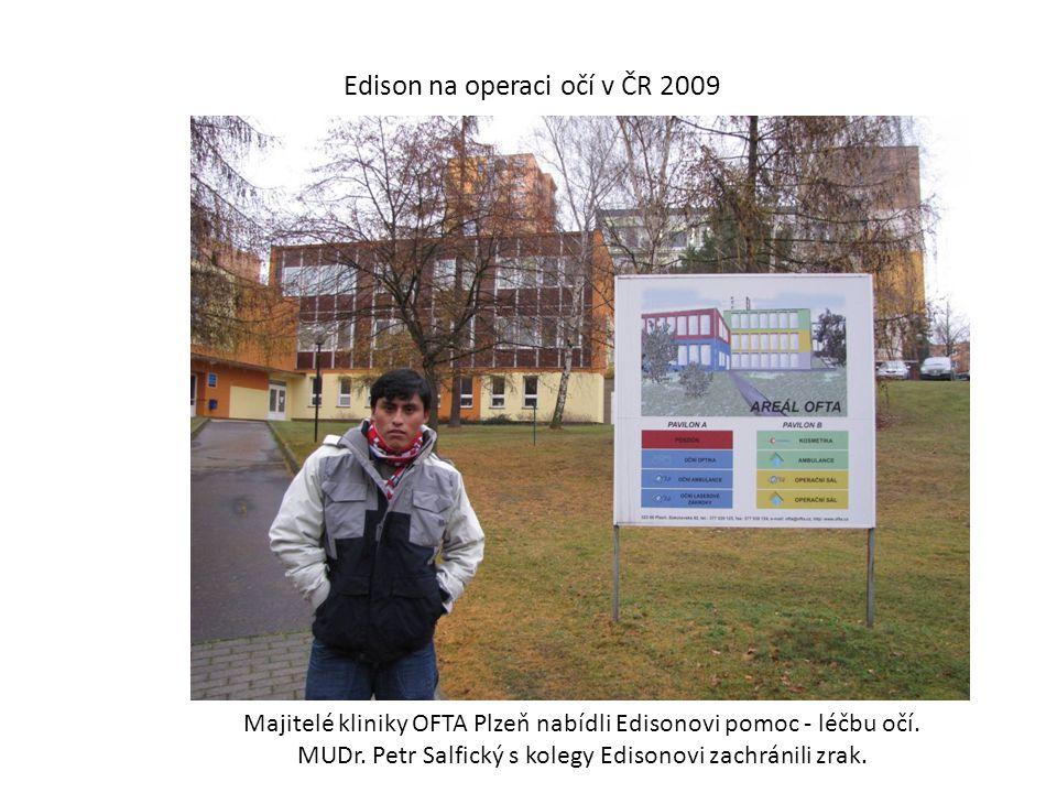 Edison na operaci očí v ČR 2009 Majitelé kliniky OFTA Plzeň nabídli Edisonovi pomoc - léčbu očí. MUDr. Petr Salfický s kolegy Edisonovi zachránili zra