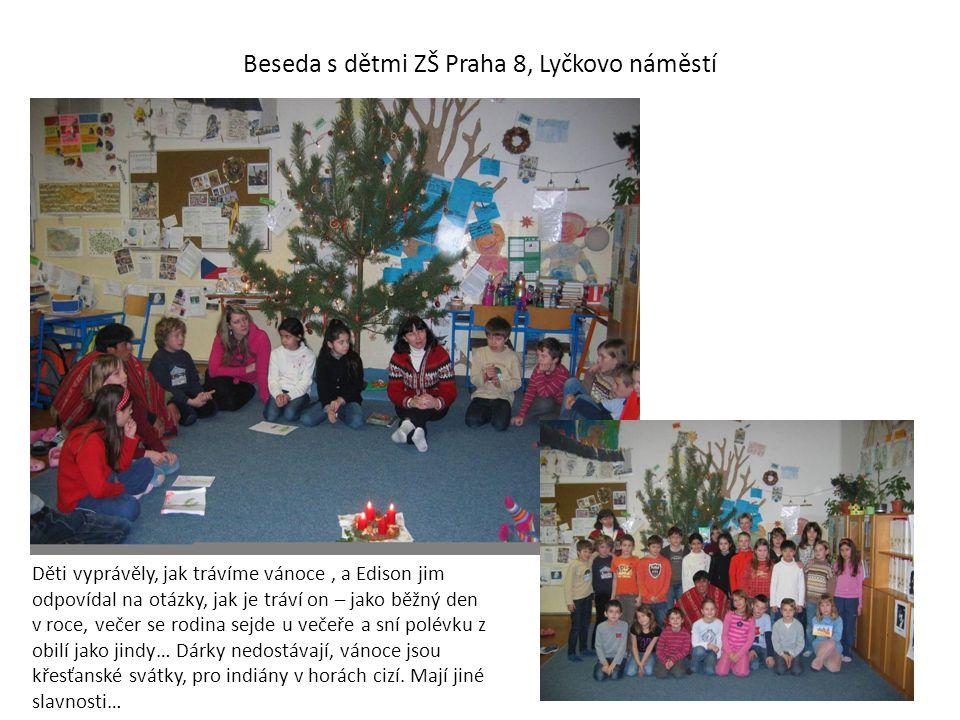 Beseda s dětmi ZŠ Praha 8, Lyčkovo náměstí Děti vyprávěly, jak trávíme vánoce, a Edison jim odpovídal na otázky, jak je tráví on – jako běžný den v roce, večer se rodina sejde u večeře a sní polévku z obilí jako jindy… Dárky nedostávají, vánoce jsou křesťanské svátky, pro indiány v horách cizí.