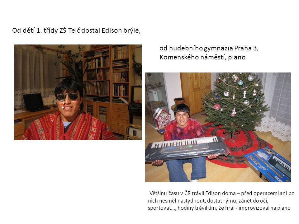 Od dětí 1. třídy ZŠ Telč dostal Edison brýle, od hudebního gymnázia Praha 3, Komenského náměstí, piano Většinu času v ČR trávil Edison doma – před ope