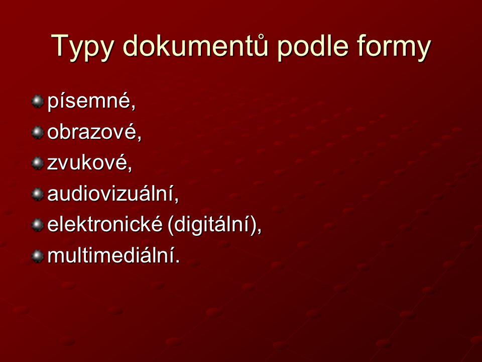 Typy dokumentů podle formy písemné,obrazové,zvukové,audiovizuální, elektronické (digitální), multimediální.