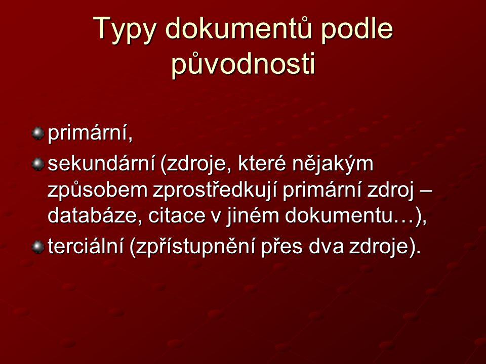 Typy dokumentů podle původnosti primární, sekundární (zdroje, které nějakým způsobem zprostředkují primární zdroj – databáze, citace v jiném dokumentu…), terciální (zpřístupnění přes dva zdroje).