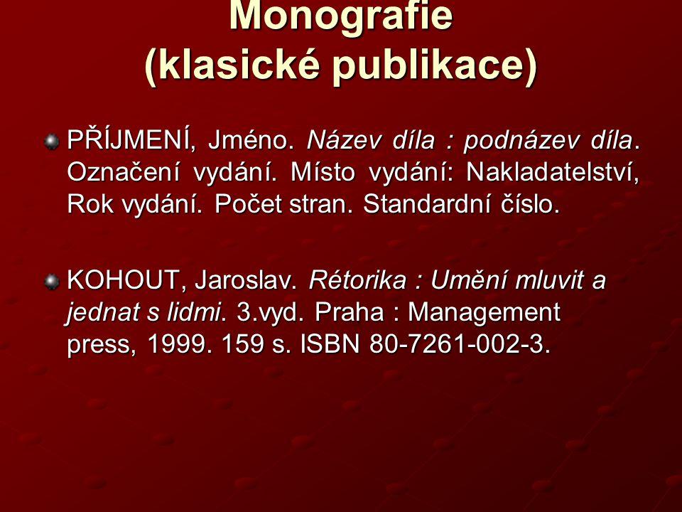 Monografie (klasické publikace) PŘÍJMENÍ, Jméno.Název díla : podnázev díla.