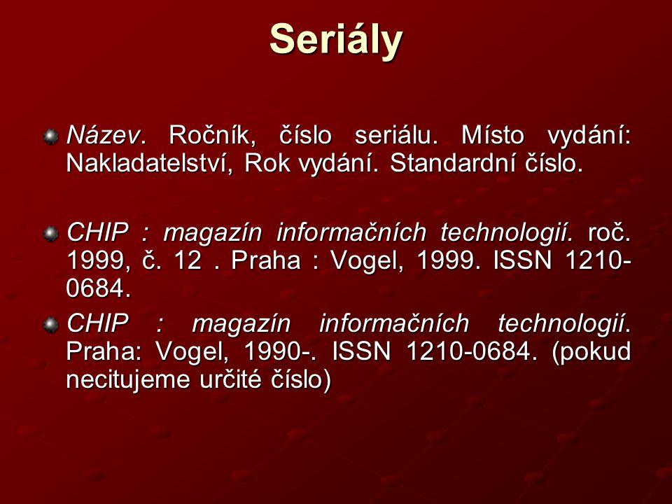 Seriály Název.Ročník, číslo seriálu. Místo vydání: Nakladatelství, Rok vydání.