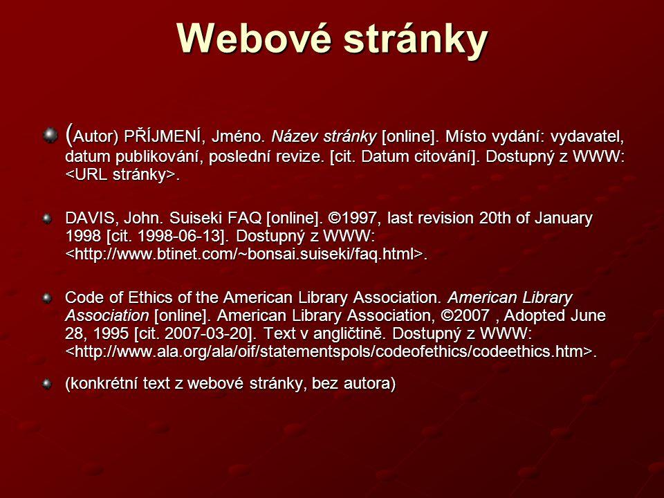 Webové stránky ( Autor) PŘÍJMENÍ, Jméno.Název stránky [online].