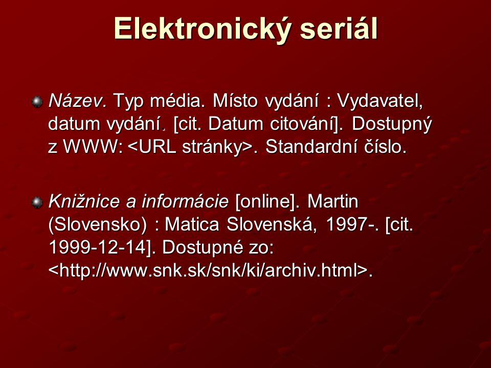 Elektronický seriál Název.Typ média. Místo vydání : Vydavatel, datum vydání.