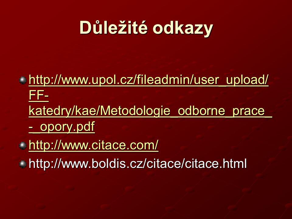 Důležité odkazy http://www.upol.cz/fileadmin/user_upload/ FF- katedry/kae/Metodologie_odborne_prace_ -_opory.pdf http://www.upol.cz/fileadmin/user_upload/ FF- katedry/kae/Metodologie_odborne_prace_ -_opory.pdf http://www.citace.com/ http://www.boldis.cz/citace/citace.html